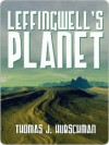 Leffingwell's Planet - Thomas Hubschman