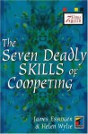 The Seven Deadly Skills Of Competing (Seven Deadly Skills) - James Essinger