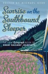 Sunrise on the Southbound Sleeper: The New Telegraph Book of Great Railway Journeys - Michael Kerr