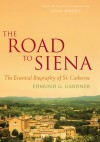 The Road to Siena: The Essential Biography of St. Catherine - Jon M. Sweeney