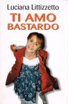Ti amo bastardo - Luciana Littizzetto