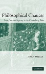Philosophical Chaucer: Love, Sex, and Agency in the Canterbury Tales - Mark Miller, Patrick Boyde, Alastair J. Minnis