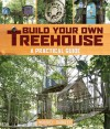Build Your Own Treehouse: A Practical Guide - Maurice Barkley