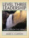 Level Three Leadership: Getting Below the Surface [With Paperback Book] - James G. Clawson
