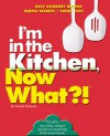 I'm in the Kitchen, Now What?!: Easy Gourmet Recipes/ Simple Secrets/ Short Cuts - Pamela Richards