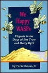 We Happy Wasps: Virginia in the Days of Jim Crow and Harry Byrd - Parke Rouse Jr.
