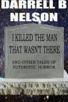 I killed the man that wasn't there - Darrell B. Nelson