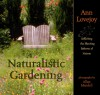 Naturalistic Gardening: Reflecting the Planting Patterns of Nature - Ann Lovejoy, Allan Mandell