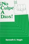 !No Culpe a Dios! (Don't Blame God!) - Kenneth E. Hagin