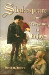 Shakespeare for Everyone to Enjoy - David R. Brown