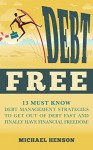 DEBT FREE: 13 Must Know Debt Management Strategies to Get Out of Debt Fast and Finally Have Financial Freedom (Debt Inheritance, Debt Free, Money, Financial Planning, Financial Freedom) - Michael Henson