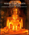 Where Every Breath is a Prayer: A Photographic Pilgrimage in the Spiritual Heart of Asia - Jon Ortner