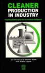Cleaner Production in Industry: Integrating Business Goals and Environmental Management - Ian Christie, Heather Rolfe, Robin Legard