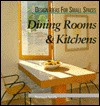 Dining Rooms & Kitchens (Design Ideas for Small Spaces) - Norman Smith