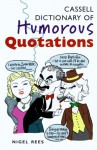 Cassell Dictionary of Humorous Quotations - Nigel Rees