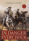 In Danger Every Hour: A Civil War Novel - Charles Causey