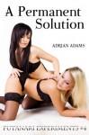 A Permanent Solution (Futanari Experiments #4) (futa on futa, futa on female) - Adrian Adams