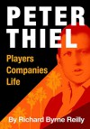 Peter Thiel: Players, Companies, Life: The unauthorized microbiography of technology's greatest entrepreneur. - Richard Byrne Reilly, John Ritter