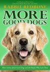 More Good Dogs: More Stories About Good Dogs and the People Who Love Them - Rabbit Redbone