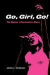 Go, Girl, Go!: The Women's Revolution in Music - James L. Dickerson