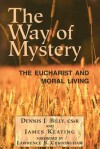 The Way of Mystery: The Eucharist and Moral Living - Dennis Joseph Billy, James Keating