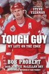 Tough Guy: My Life on the Edge - Bob Probert, Kirstie McLellan Day, Steve Yzerman, Dani Probert