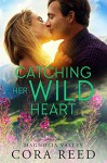 Catching Her Wild Heart (Magnolia Valley #5) - Cora Reed