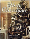 White Christmas: Decorating and Entertaining for the Holiday Season - Tricia Foley
