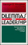 Dilemmas of Leadership: Decision Making and Ethics in the Community College - George B. Vaughan, Clark Kerr