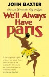 We'll Always Have Paris: Sex And Love In The City Of Light by John Baxter (2006-02-01) - John Baxter