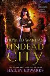 How to Wake an Undead City - Hailey Edwards
