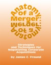 Anatomy of a Merger: Strategies and Techniques for Negotiating Corporate Acquisitions - James C. Freund