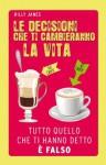 Le decisioni che ti cambieranno la vita. Tutto quello che ti hanno detto è falso (Italian Edition) - Hilly Janes, B. Piccioli, G. Stevenson