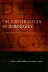 The Construction of Democracy: Lessons from Practice and Research - Jorge I. Domínguez