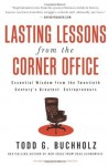 Lasting Lessons from the Corner Office: Essential Wisdom from the Twenti - Todd G. Buchholz