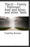 The H--- Family : Trälinnan; Axel and Anna; and other Tales - Fredrika Bremer