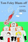 Tom Foley blasts off ( for ages 6-8) (Tom Foley adventures) - Ian Killick, David French