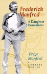 Frederick Manfred: A Daughter Remembers - Freya Manfred