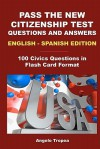 Pass the New Citizenship Test Questions and Answers English-Spanish Edition - Angelo Tropea