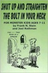 Shut Up and Straighten the Bolt in Your Neck: For Monster Kids Ages 7-11 - Joel Rothman, Frank Stein