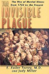 Invisible Plague: The Rise of Mental Illness from 1750 to the Present - E. Fuller Torrey, Judy Miller