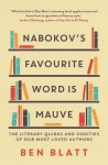 Nabokov's Favourite Word Is Mauve: The literary quirks and oddities of our most-loved authors - Ben Blatt