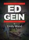 The Life Story of Ed Gein - Emily Wood