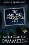 The Man Who Understood Cats: A Caleb & Thinnes Mystery - Michael Allen Dymmoch