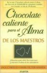 Chocolate Caliente Para el Alma de los Maestros - Jack Canfield, Mark Victor Hansen