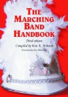 The Marching Band Handbook: Competitions, Instruments, Clinics, Fundraising, Publicity, Uniforms, Accessories, Trophies, Drum Corps, Twirling, Color Guard, Indoor Guard, Music, Travel, Directories, Bibliographies, Index - Kim R. Holston