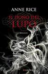 Il dono del lupo: Le cronache del lupo - Anne Rice, Guido Calza