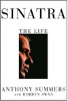 Sinatra: The Life - Anthony Summers, Robbyn Swan