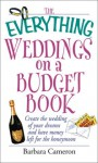 The Everything Weddings on a Budget Book: Create the Wedding of Your Dreams and Have Money Left for the Honeymoon (Everything Series) - Barbara Cameron