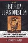 The Historical Jesus Question: The Challenge of History to Religious Authority - Gregory W. Dawes